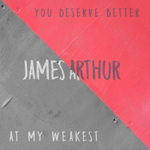 James Arthur的專輯You Deserve Better / At My Weakest