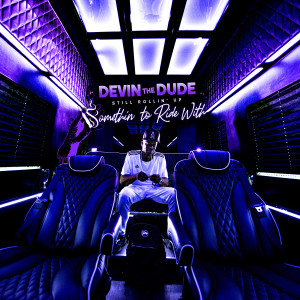 Album Still Rollin' Up: Somethin' To Ride With from Devin the Dude