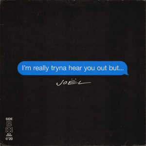 Listen to I'm really tryna hear you out but… (Explicit) song with lyrics from Joel