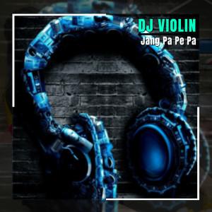 Jang Pa Pe Pa dari DJ Violin