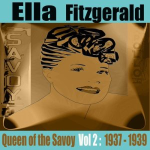 Ella Fitzgerald的專輯Queen of the Savoy: Early Years, Vol. 2 1937-39