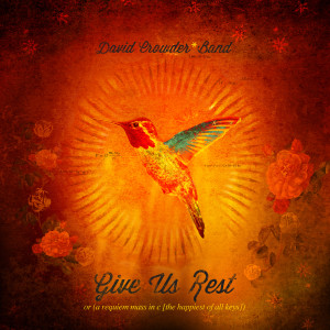 Give Us Rest Or A Requiem Mass In C (The Happiest Of All Keys) 2012 David Crowder Band