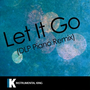 Instrumental King的專輯Let It Go (DLP Piano Remix) [In the Style of James Bay] [Karaoke Version] - Single