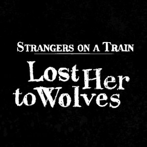 Album Lost Her to Wolves from Strangers On A Train
