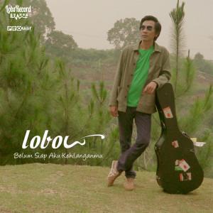 Belum Siap Aku Kehilanganmu dari Lobow
