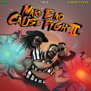 Album Make E No Cause Fight II from Ajebutter22