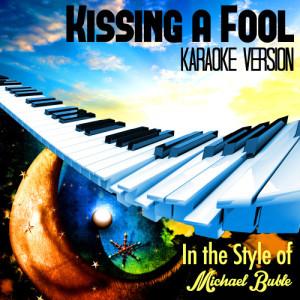 Karaoke - Ameritz的專輯Kissing a Fool (In the Style of Michael Buble) [Karaoke Version] - Single
