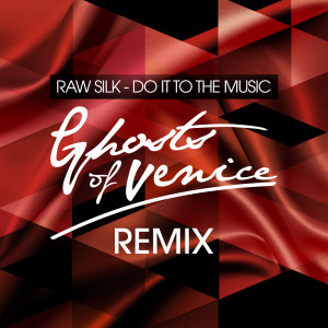Album Do It to the Music (Ghosts Of Venice Remix) from Raw Silk