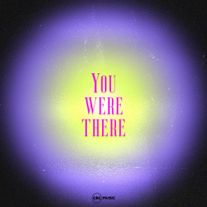 Album You Were There from CRC Music
