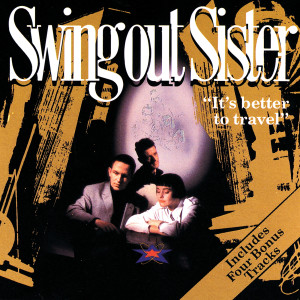Album It's Better To Travel from Swing Out Sister