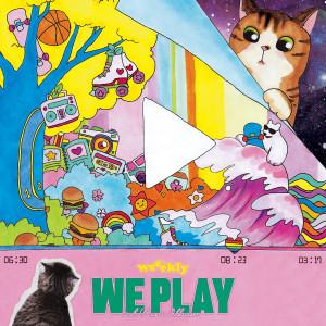 We play dari Weeekly