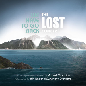 Album We Have to Go Back: The LOST Concert from Michael Giacchino