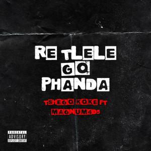 Album Re Tlele Go Phanda (Explicit) from Tshegokoke