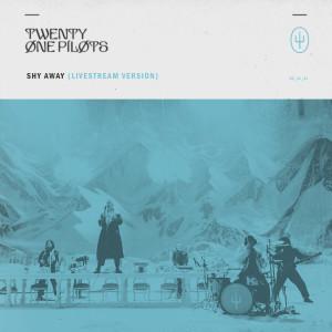 Album Shy Away (Livestream Version) from Twenty One Pilots