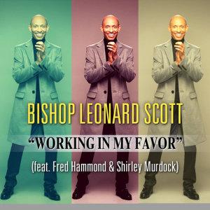 Album Working In My Favor (feat. Fred Hammond, Shirley Murdock, Jeral V. Gray & New Direction) from Bishop Leonard Scott