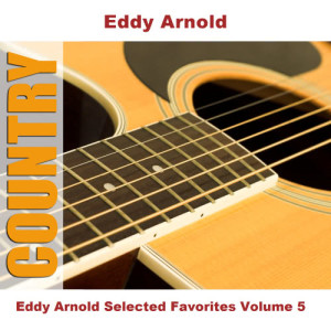 Eddy Arnold的專輯Eddy Arnold Selected Favorites Volume 5