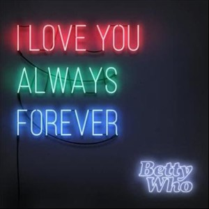 Album I Love You Always Forever from BETTY WHO