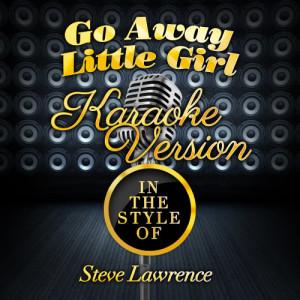 Karaoke - Ameritz的專輯Go Away Little Girl (In the Style of Steve Lawrence) [Karaoke Version] - Single