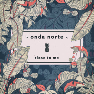 Album Close To Me from Onda Norte