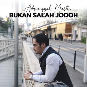 Dengarkan Bukan Salah Jodoh lagu dari Adriansyah Martin dengan lirik