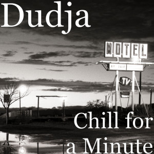 Album Chill for a Minute (Explicit) from Dudja