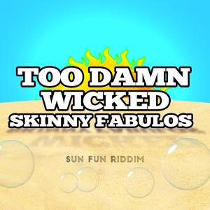 Album Too Damn Wicked: Sun Fun Riddim (Explicit) from Skinny Fabulous