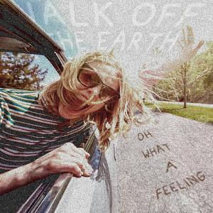 Album Oh What A Feeling from Walk Off The Earth