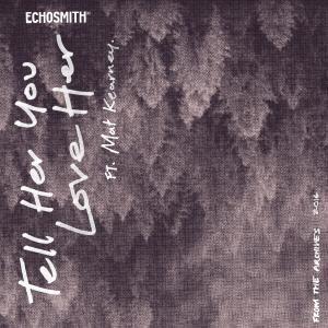 Tell Her You Love Her (feat. Mat Kearney) dari Echosmith