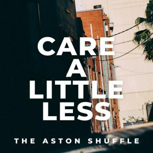 收聽The Aston Shuffle的Care A Little Less歌詞歌曲
