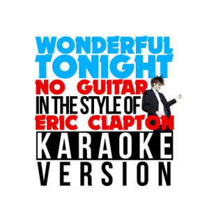 Karaoke - Ameritz的專輯Wonderful Tonight (No Guitar) [In the Style of Eric Clapton] [Karaoke Version] - Single