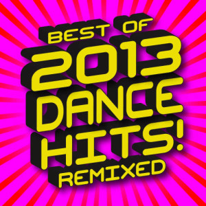 Album Best of 2013 Dance Hits! Remixed from Ultimate Dance Remixes