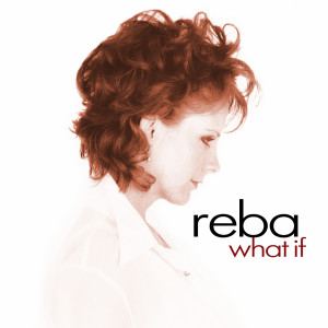 Listen to What If song with lyrics from Reba McEntire
