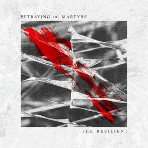 Album The Resilient (Explicit) from Betraying The Martyrs