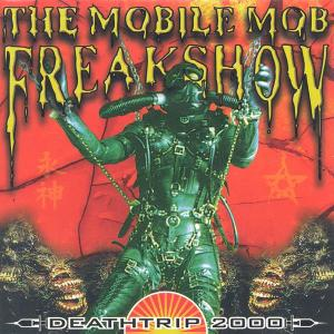 Deathtrip 2000 1997 The Mobile Mob Freakshow