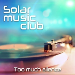 Album Too Much Silence (Ambient Chill Produced by Marc Hartman) from Solar Music Club