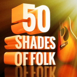 Various Artists的專輯50 Shades of Folk Music (Acoustic Guitars, Country Music and Folk Songs)