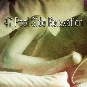 Relax的專輯47 Pool Side Relaxation