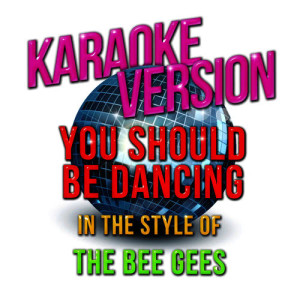 Karaoke - Ameritz的專輯You Should Be Dancing (In the Style of the Bee Gees) [Karaoke Version] - Single