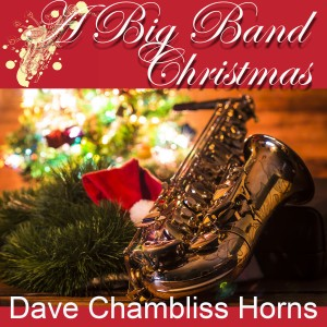 Album A Big Band Christmas from Dave Chambliss Horns