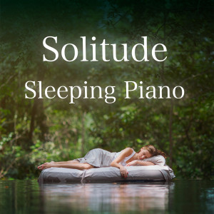 Relax α Wave的專輯Solitude Sleeping Piano