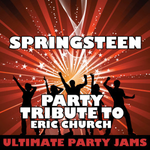 Ultimate Party Jams的專輯Springsteen (Party Tribute to Eric Church) - Single