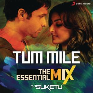 """Album Tum Mile The Essential Mix (Remix By DJ Suketu) (From """"Tum Mile"""") from Pritam"""