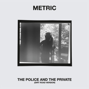 Album The Police and the Private (Dirt Road Version) from Metric