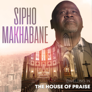 Album Dwelling In The House Of Praise from Sipho Makhabane