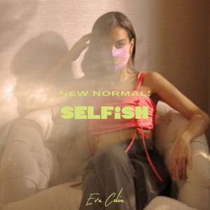 New Normal: Selfish dari Eva Celia