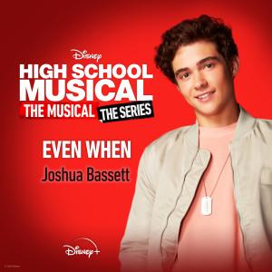 "Joshua Bassett的專輯Even When (From ""High School Musical: The Musical: The Series (Season 2)"")"
