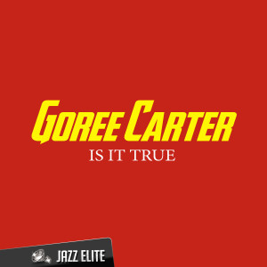 Album Is It True from Goree Carter