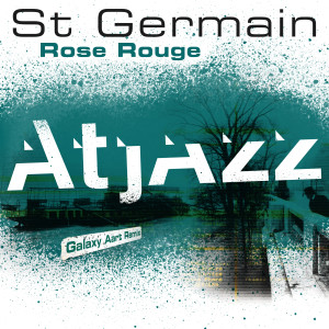 Album Rose rouge (Atjazz Galaxy Aart Remix) from St Germain