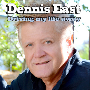 Album Driving My Life Away Single from Dennis East