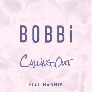 Listen to Calling Out (feat. Hannie) song with lyrics from Bobbi